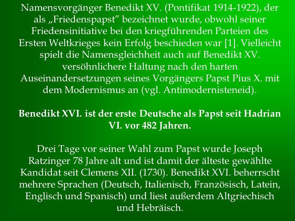Namensvorgänger Benedikt XV. (Pontifikat 1914-1922), der als Friedenspapst bezeichnet wurde, obwohl seiner Friedensinitiative bei den kriegführenden P