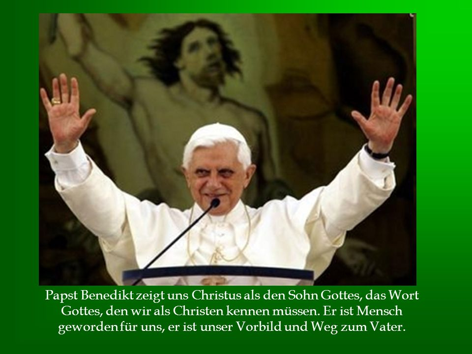 Papst Benedikt zeigt uns Christus als den Sohn Gottes, das Wort Gottes, den wir als Christen kennen müssen. Er ist Mensch geworden für uns, er ist uns