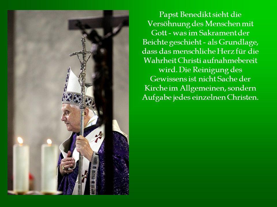 Papst Benedikt sieht die Versöhnung des Menschen mit Gott - was im Sakrament der Beichte geschieht - als Grundlage, dass das menschliche Herz für die