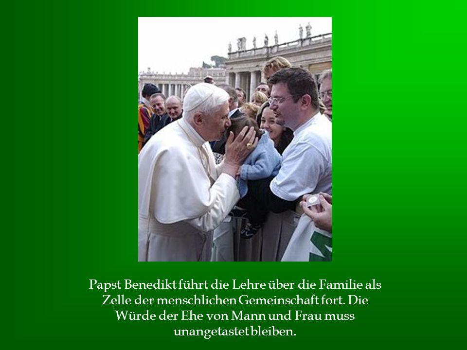 Papst Benedikt führt die Lehre über die Familie als Zelle der menschlichen Gemeinschaft fort. Die Würde der Ehe von Mann und Frau muss unangetastet bl