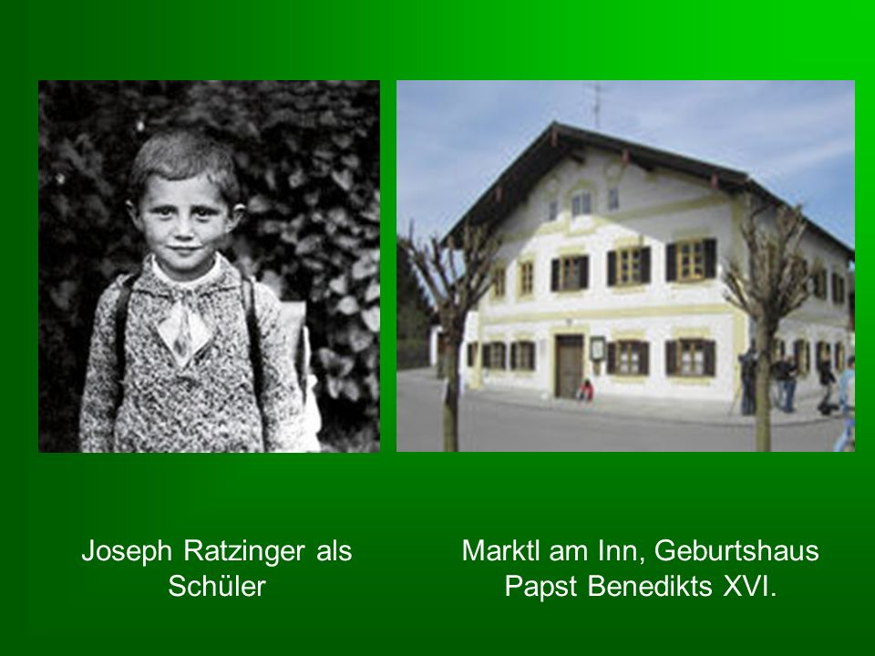 Joseph Ratzinger als Schüler Marktl am Inn, Geburtshaus Papst Benedikts XVI.