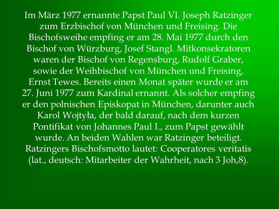 Im März 1977 ernannte Papst Paul VI. Joseph Ratzinger zum Erzbischof von München und Freising. Die Bischofsweihe empfing er am 28. Mai 1977 durch den