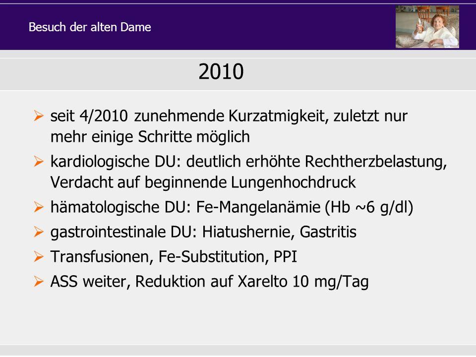 seit 4/2010 zunehmende Kurzatmigkeit, zuletzt nur mehr einige Schritte möglich kardiologische DU: deutlich erhöhte Rechtherzbelastung, Verdacht auf be