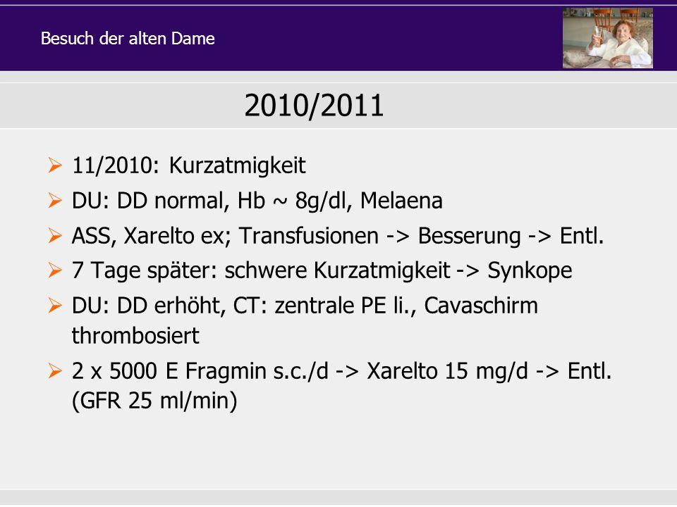 11/2010: Kurzatmigkeit DU: DD normal, Hb ~ 8g/dl, Melaena ASS, Xarelto ex; Transfusionen -> Besserung -> Entl. 7 Tage später: schwere Kurzatmigkeit ->