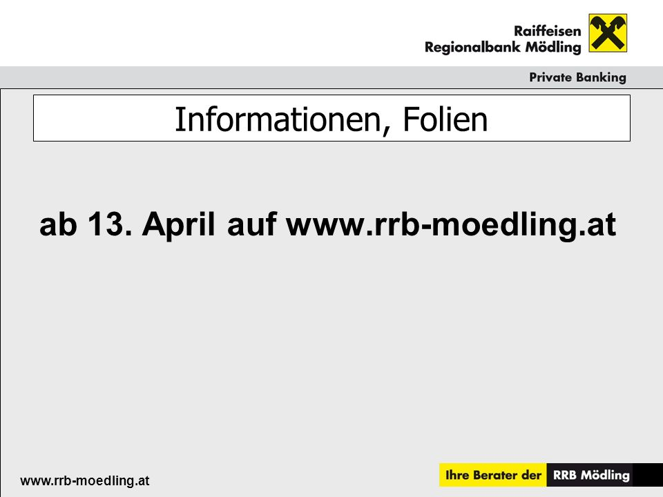 Raiffeisenkasse Guntramsdorf www.rrb-moedling.at Informationen, Folien ab 13. April auf www.rrb-moedling.at