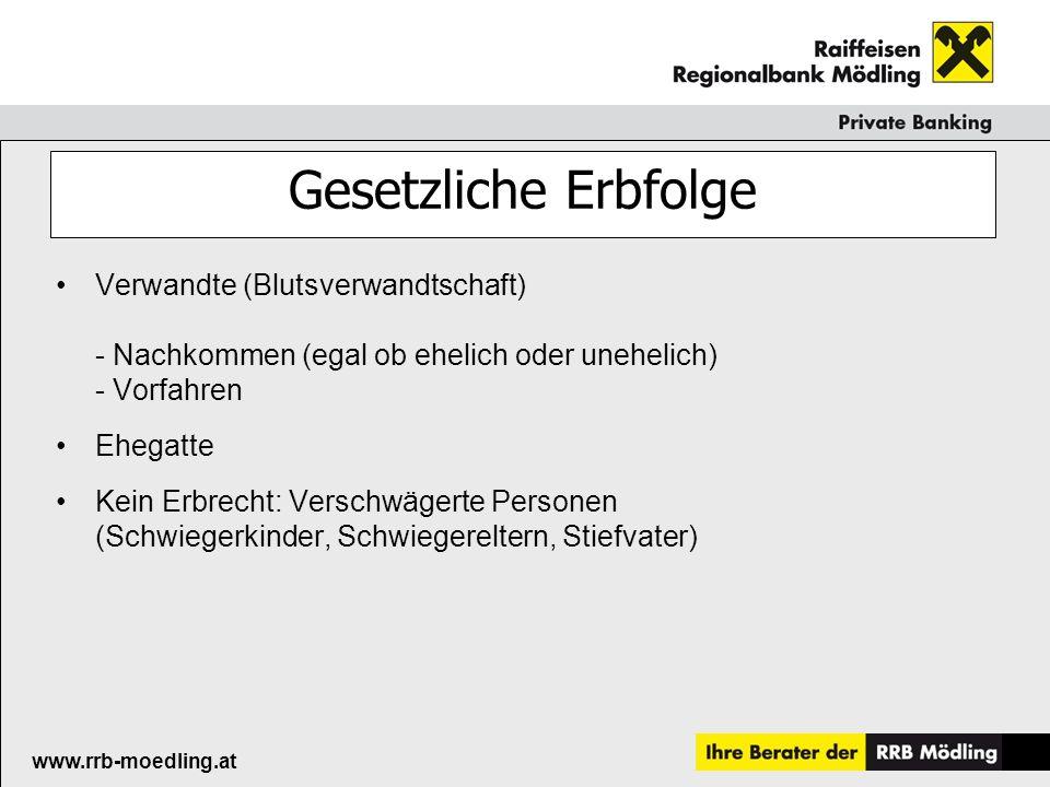 Raiffeisenkasse Guntramsdorf www.rrb-moedling.at Gesetzliches Erbrecht der Verwandten Das Gesetz teilt die Verwandten – je nach Verwandtschaftsgrad – in Linien (Parentelen) ein.
