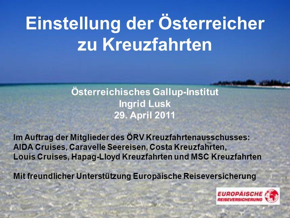 1 Einstellung der Österreicher zu Kreuzfahrten Österreichisches Gallup-Institut Ingrid Lusk 29. April 2011 Im Auftrag der Mitglieder des ÖRV Kreuzfahr