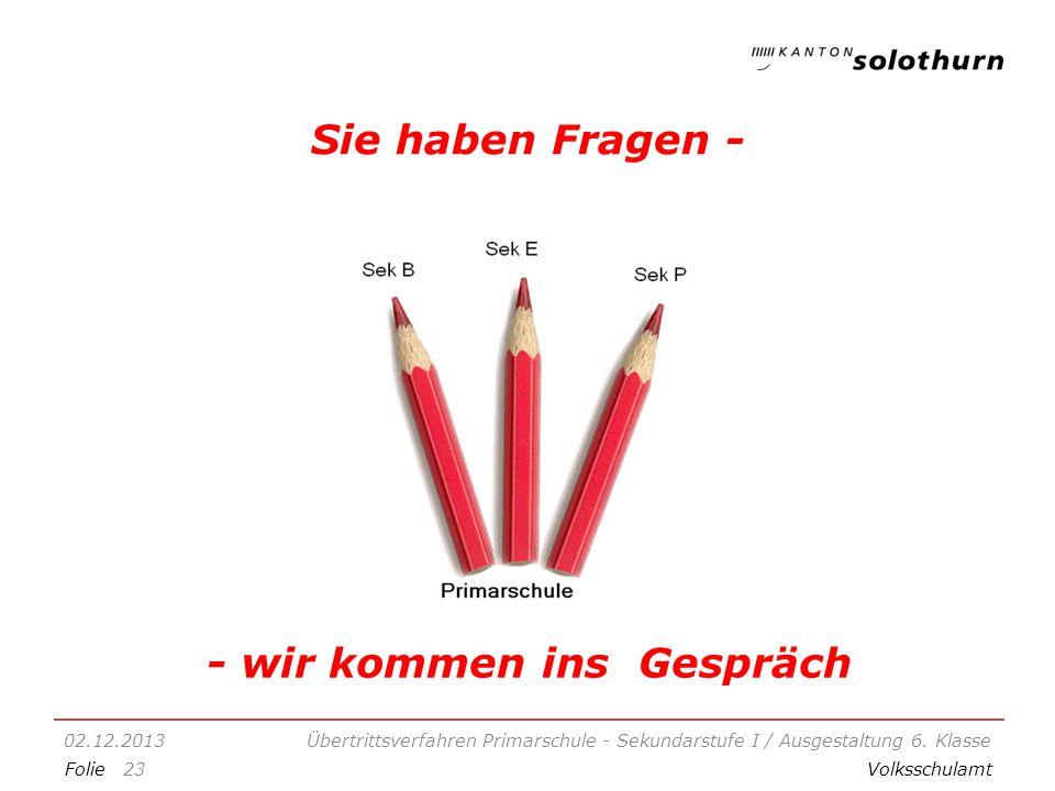 FolieVolksschulamt Sie haben Fragen - 02.12.2013Übertrittsverfahren Primarschule - Sekundarstufe I / Ausgestaltung 6.