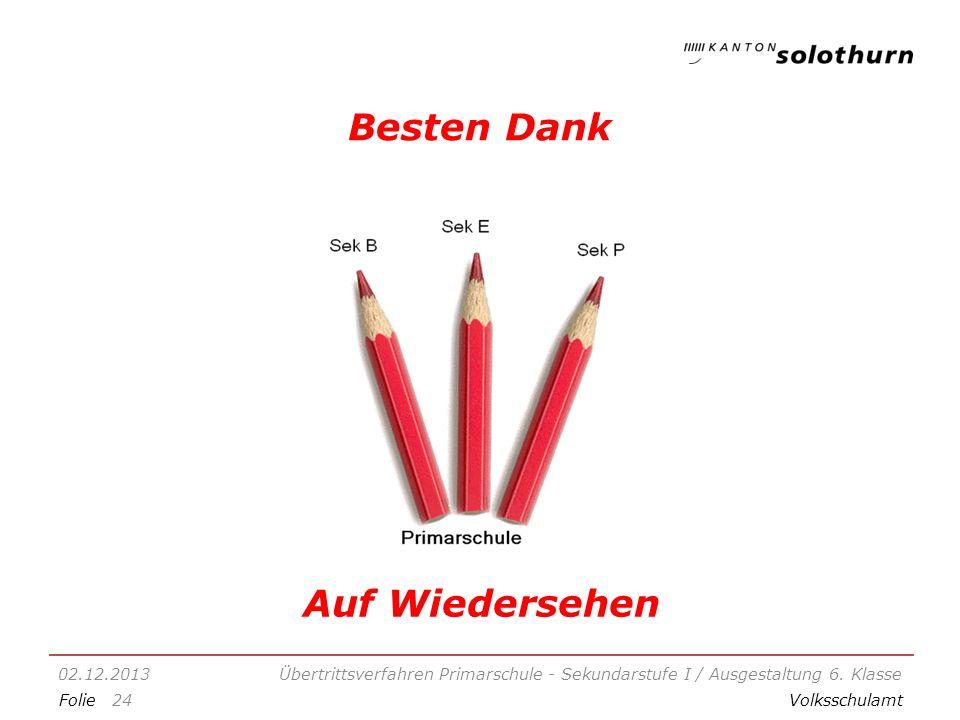 FolieVolksschulamt Besten Dank 02.12.2013Übertrittsverfahren Primarschule - Sekundarstufe I / Ausgestaltung 6.