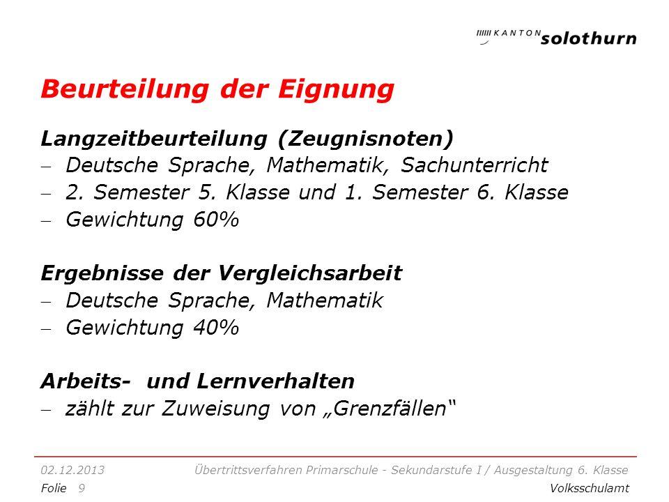 FolieVolksschulamt Beurteilung der Eignung Langzeitbeurteilung (Zeugnisnoten) Deutsche Sprache, Mathematik, Sachunterricht 2.