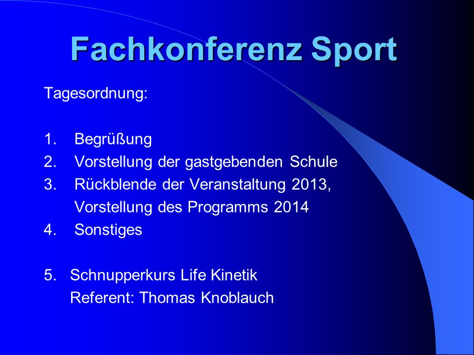 Fachkonferenz Sport Tagesordnung: 1. Begrüßung 2. Vorstellung der gastgebenden Schule 3. Rückblende der Veranstaltung 2013, Vorstellung des Programms