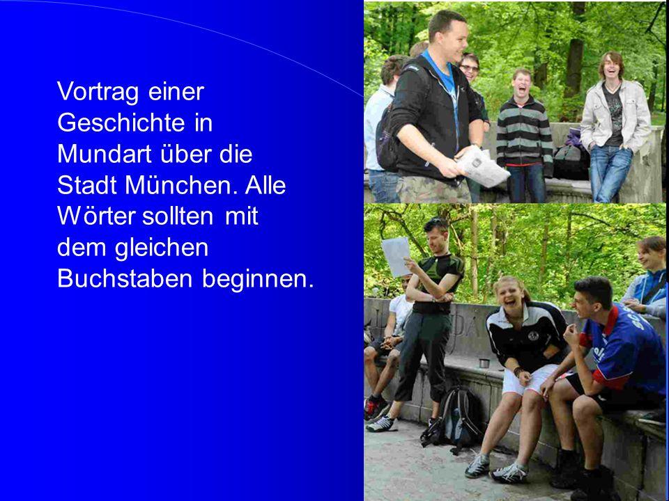 Vortrag einer Geschichte in Mundart über die Stadt München. Alle Wörter sollten mit dem gleichen Buchstaben beginnen.