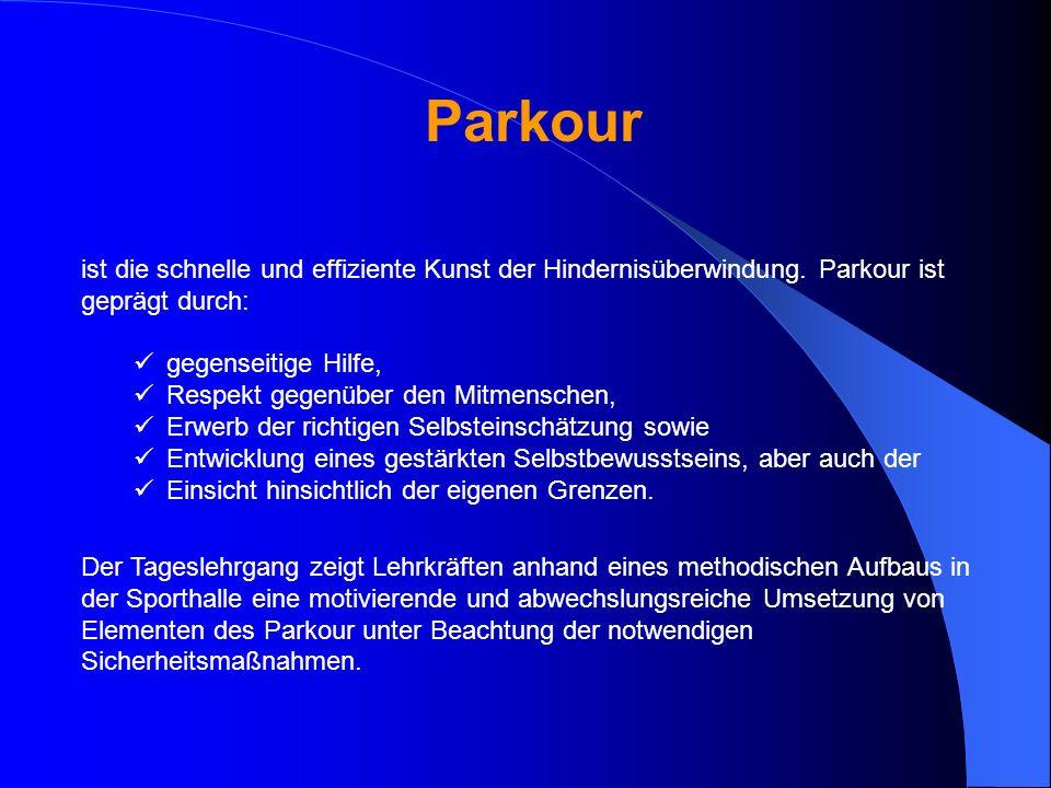 Parkour ist die schnelle und effiziente Kunst der Hindernisüberwindung. Parkour ist geprägt durch: gegenseitige Hilfe, Respekt gegenüber den Mitmensch