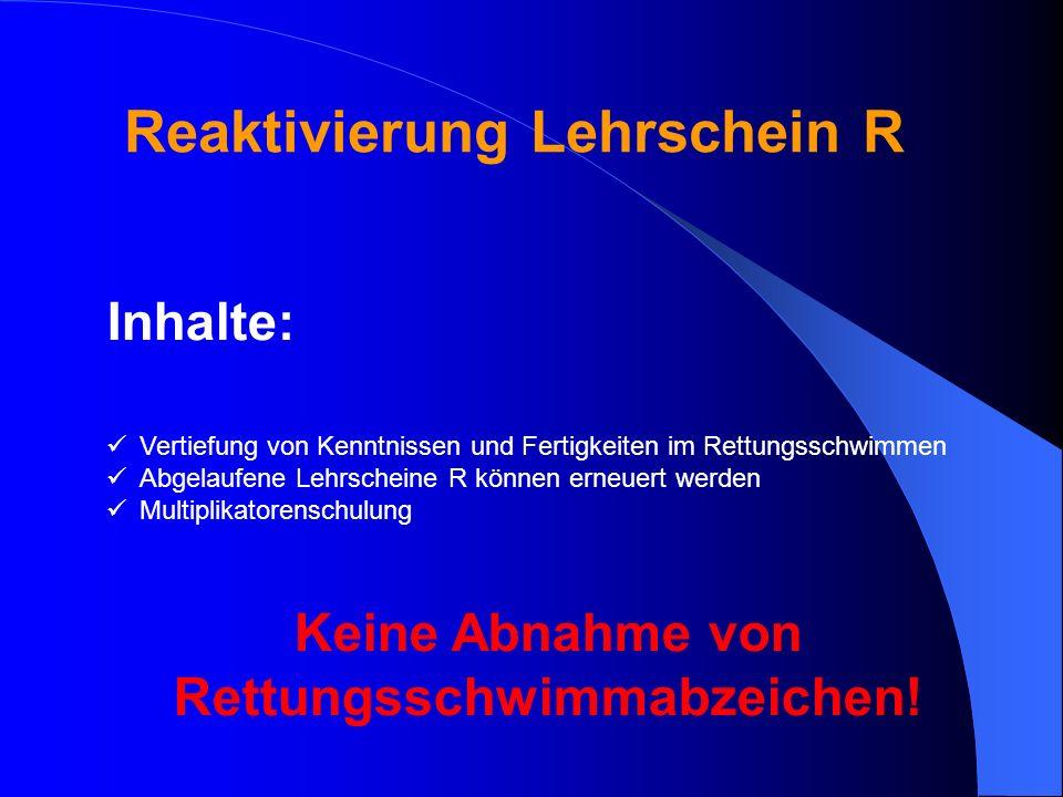 Reaktivierung Lehrschein R Inhalte: Vertiefung von Kenntnissen und Fertigkeiten im Rettungsschwimmen Abgelaufene Lehrscheine R können erneuert werden