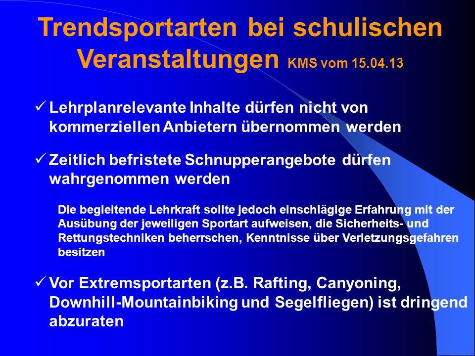 Trendsportarten bei schulischen Veranstaltungen KMS vom 15.04.13 Lehrplanrelevante Inhalte dürfen nicht von kommerziellen Anbietern übernommen werden