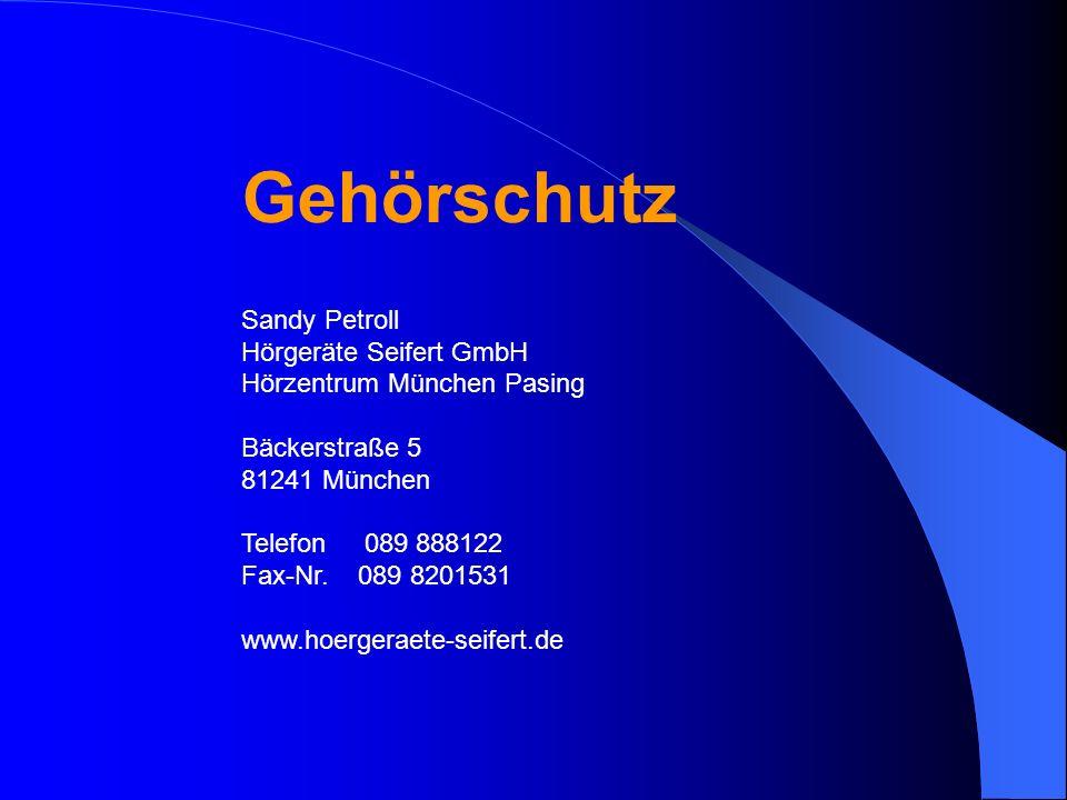 Gehörschutz Sandy Petroll Hörgeräte Seifert GmbH Hörzentrum München Pasing Bäckerstraße 5 81241 München Telefon 089 888122 Fax-Nr. 089 8201531 www.hoe