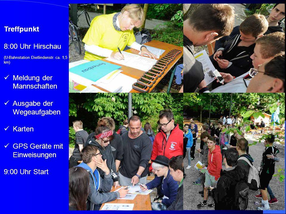 Treffpunkt 8:00 Uhr Hirschau (U-Bahnstation Dietlindenstr. ca. 1,5 km) Meldung der Mannschaften Ausgabe der Wegeaufgaben Karten GPS Geräte mit Einweis