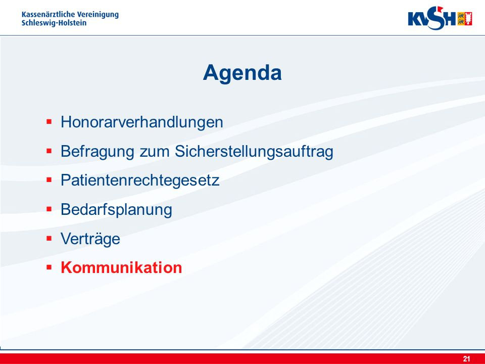 21 Honorarverhandlungen Befragung zum Sicherstellungsauftrag Patientenrechtegesetz Bedarfsplanung Verträge Kommunikation Agenda