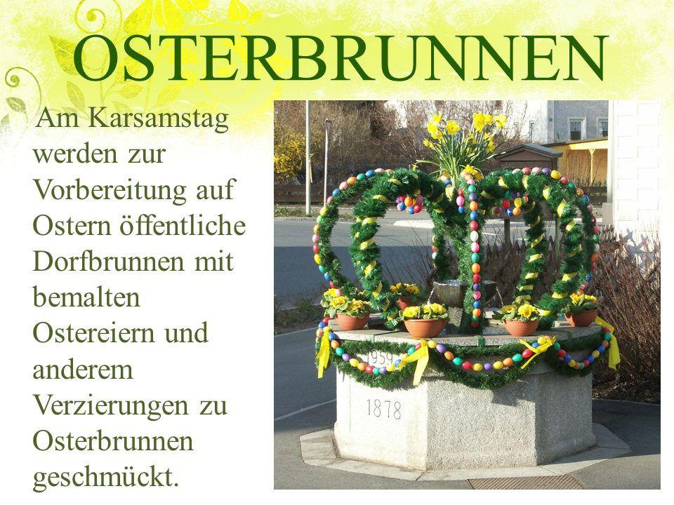OSTERBRUNNEN Am Karsamstag werden zur Vorbereitung auf Ostern öffentliche Dorfbrunnen mit bemalten Ostereiern und anderem Verzierungen zu Osterbrunnen
