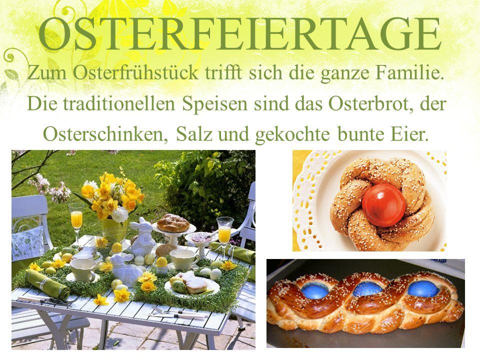 OSTERFEIERTAGE Zum Osterfrühstück trifft sich die ganze Familie. Die traditionellen Speisen sind das Osterbrot, der Osterschinken, Salz und gekochte b