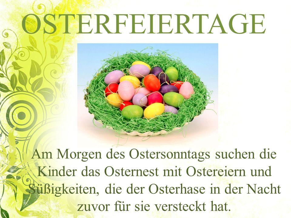 OSTERFEIERTAGE Am Morgen des Ostersonntags suchen die Kinder das Osternest mit Ostereiern und Süßigkeiten, die der Osterhase in der Nacht zuvor für si