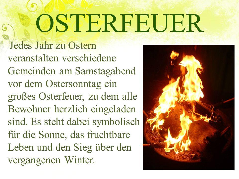 OSTERFEUER Jedes Jahr zu Ostern veranstalten verschiedene Gemeinden am Samstagabend vor dem Ostersonntag ein großes Osterfeuer, zu dem alle Bewohner h
