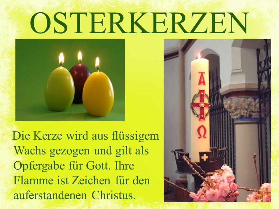 OSTERKERZEN Die Kerze wird aus flüssigem Wachs gezogen und gilt als Opfergabe für Gott. Ihre Flamme ist Zeichen für den auferstandenen Christus.