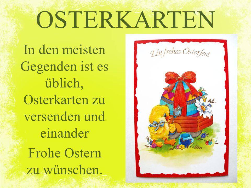In den meisten Gegenden ist es üblich, Osterkarten zu versenden und einander Frohe Ostern zu wünschen. OSTERKARTEN