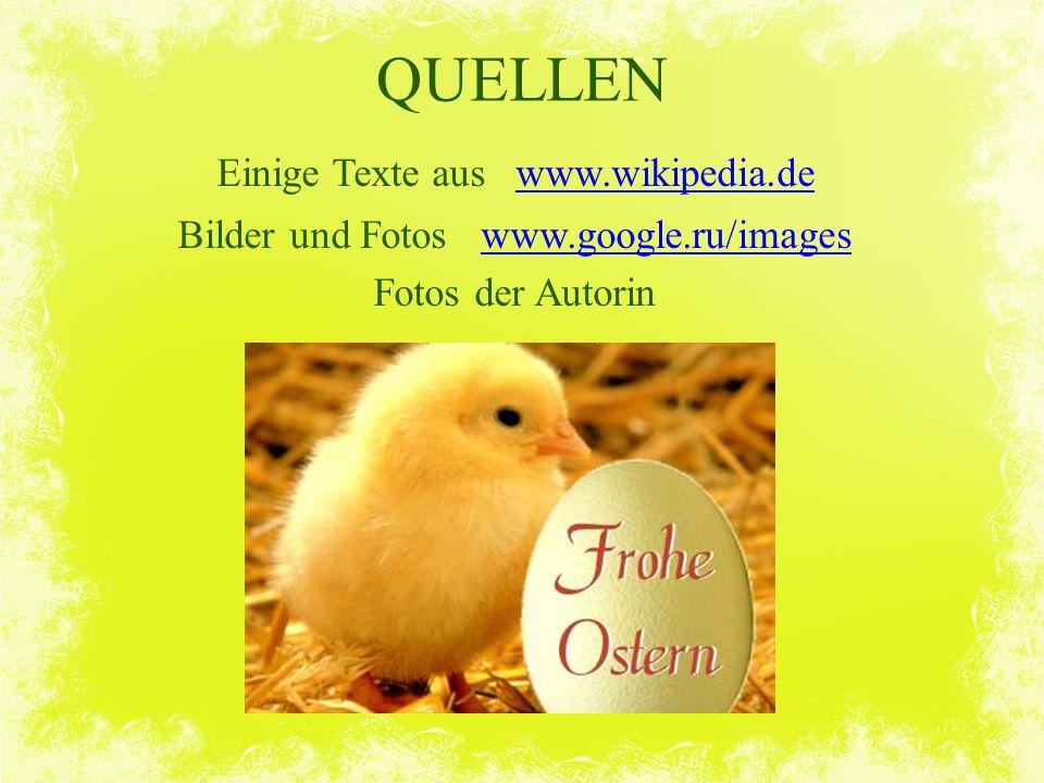 QUELLEN Einige Texte aus www.wikipedia.dewww.wikipedia.de Bilder und Fotos www.google.ru/imageswww.google.ru/images Fotos der Autorin