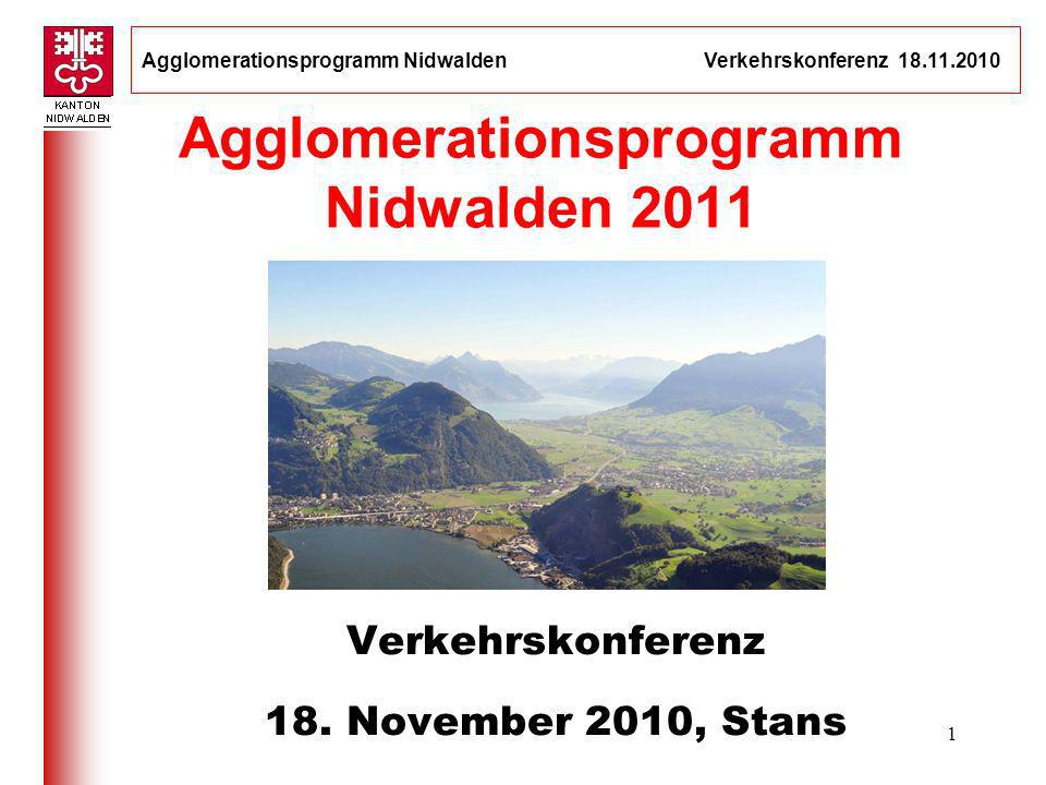 Agglomerationsprogramm Nidwalden Verkehrskonferenz 18.11.2010 1 Agglomerationsprogramm Nidwalden 2011 Verkehrskonferenz 18. November 2010, Stans