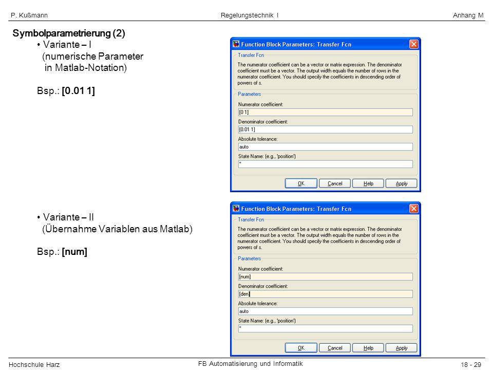 Hochschule Harz FB Automatisierung und Informatik 18 - 29 Regelungstechnik IAnhang MP. Kußmann Symbolparametrierung (2) Variante – I (numerische Param
