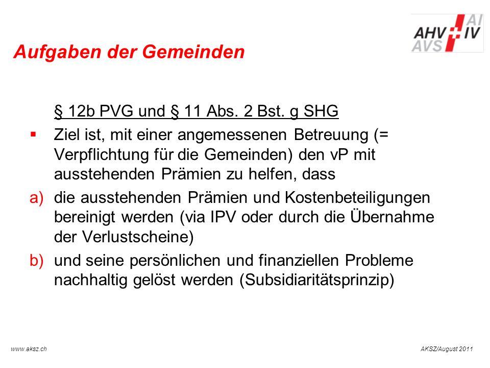 AKSZ/August 2011www.aksz.ch AUSGLEICHSKASSE IV-STELLE SCHWYZ Aufgaben der Gemeinden § 12b PVG und § 11 Abs. 2 Bst. g SHG Ziel ist, mit einer angemesse