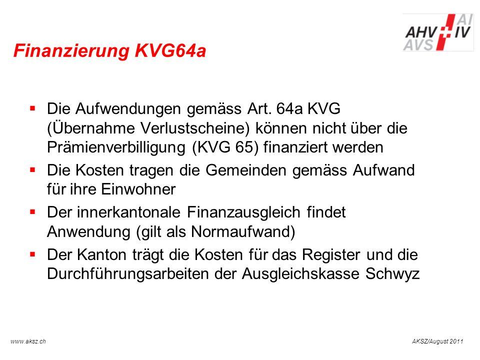 AKSZ/August 2011www.aksz.ch AUSGLEICHSKASSE IV-STELLE SCHWYZ Finanzierung KVG64a Die Aufwendungen gemäss Art. 64a KVG (Übernahme Verlustscheine) könne