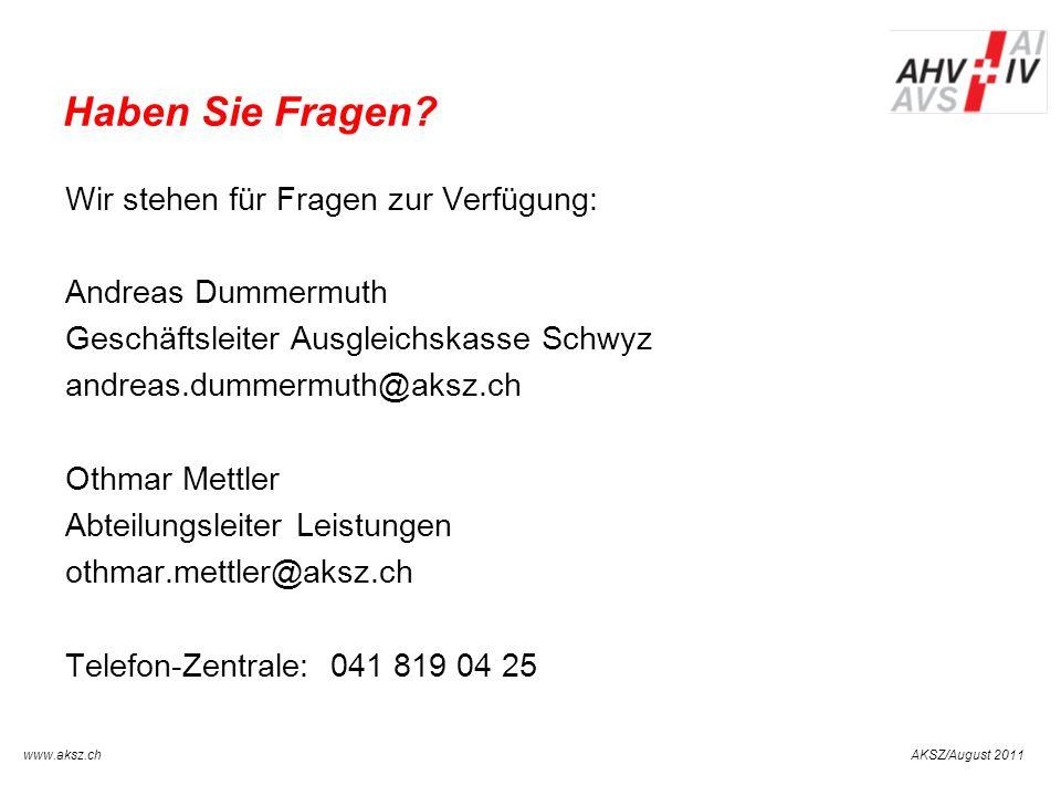 AKSZ/August 2011www.aksz.ch AUSGLEICHSKASSE IV-STELLE SCHWYZ Haben Sie Fragen? Wir stehen für Fragen zur Verfügung: Andreas Dummermuth Geschäftsleiter