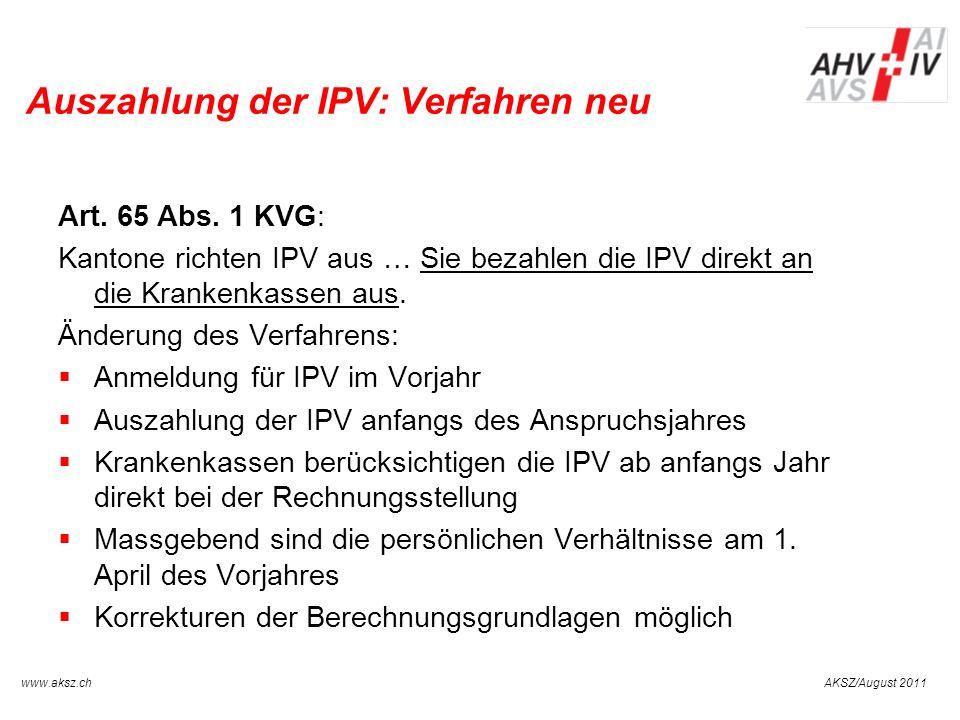 AKSZ/August 2011www.aksz.ch AUSGLEICHSKASSE IV-STELLE SCHWYZ Auszahlung der IPV: Verfahren neu Art. 65 Abs. 1 KVG: Kantone richten IPV aus … Sie bezah