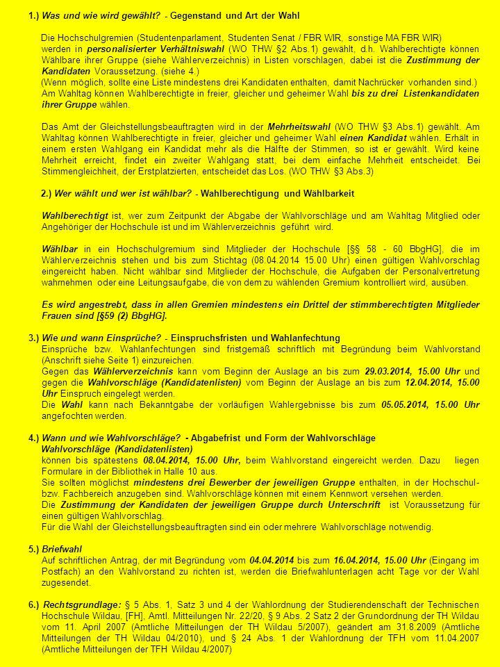 1.) Was und wie wird gewählt? - Gegenstand und Art der Wahl Die Hochschulgremien (Studentenparlament, Studenten Senat / FBR WIR, sonstige MA FBR WIR)