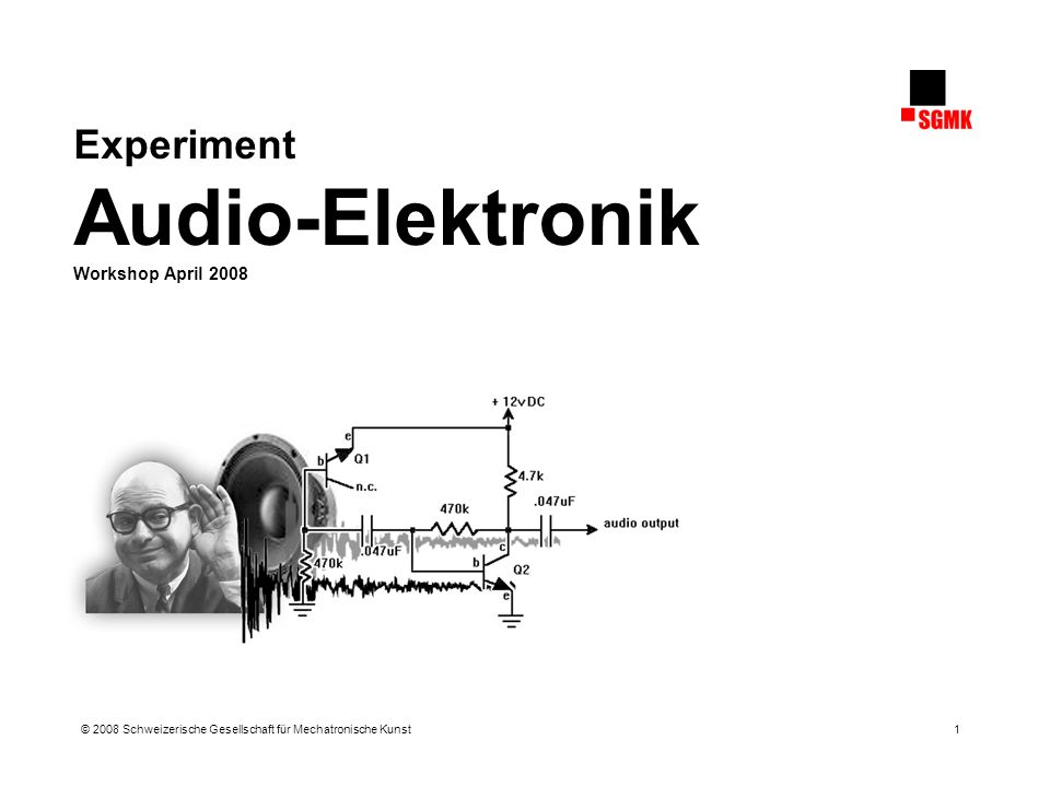 Experiment Audio-Elektronik © 2008 Schweizerische Gesellschaft für Mechatronische Kunst 2 Überblick 1.Praxis: Lichtgesteuerter Oszillator 2.Grundschaltungen Teil 2 3.Aufbau der Klangerzeugung 4.Feedback, Kursbestätigung