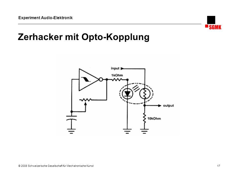 Experiment Audio-Elektronik © 2008 Schweizerische Gesellschaft für Mechatronische Kunst 17 Zerhacker mit Opto-Kopplung
