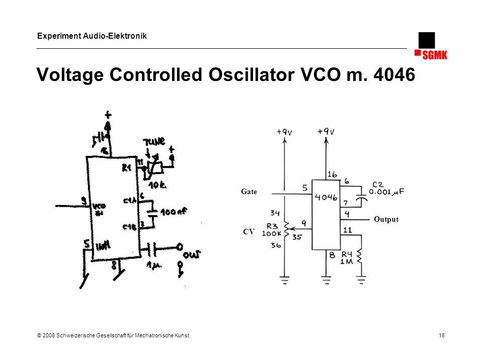 Experiment Audio-Elektronik © 2008 Schweizerische Gesellschaft für Mechatronische Kunst 18 Voltage Controlled Oscillator VCO m. 4046 Output Gate CV