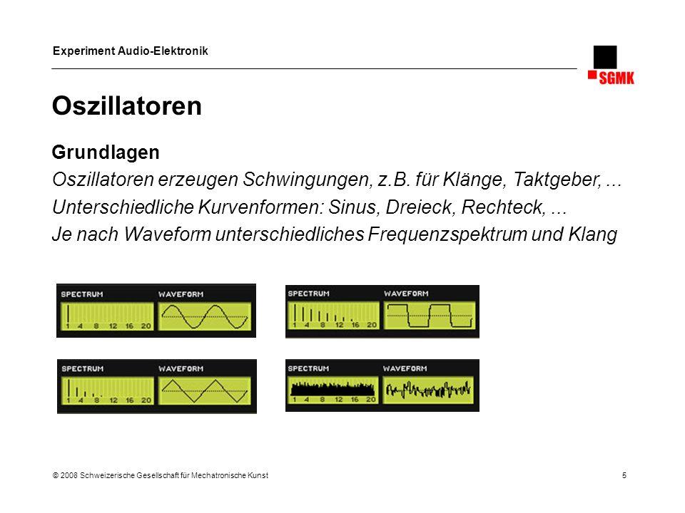 Experiment Audio-Elektronik © 2008 Schweizerische Gesellschaft für Mechatronische Kunst 6 Oszillatoren Funktionsprinzip Verschiedene Prinzipien möglich, z.B.