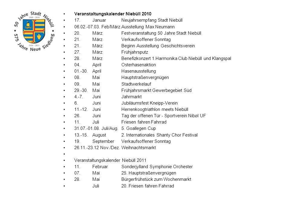 Veranstaltungskalender Niebüll 2010 17.JanuarNeujahrsempfang Stadt Niebüll 06.02.-07.03. Feb/MärzAusstellung Max Neumann 20.MärzFestveranstaltung 50 J