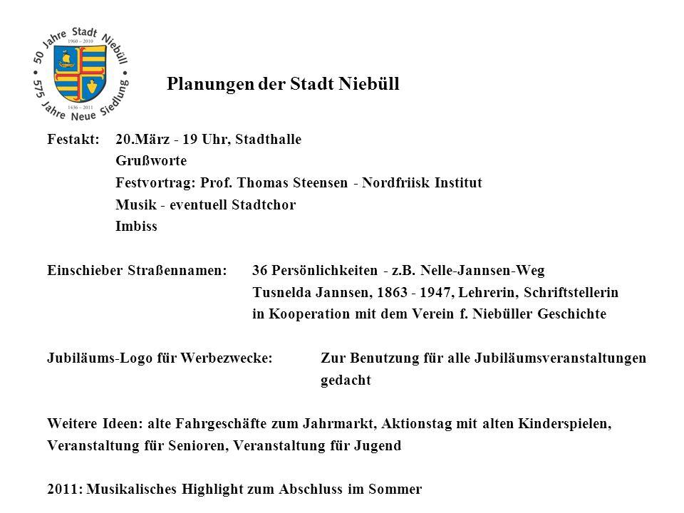 Planungen der Stadt Niebüll Festakt: 20.März - 19 Uhr, Stadthalle Grußworte Festvortrag: Prof. Thomas Steensen - Nordfriisk Institut Musik - eventuell