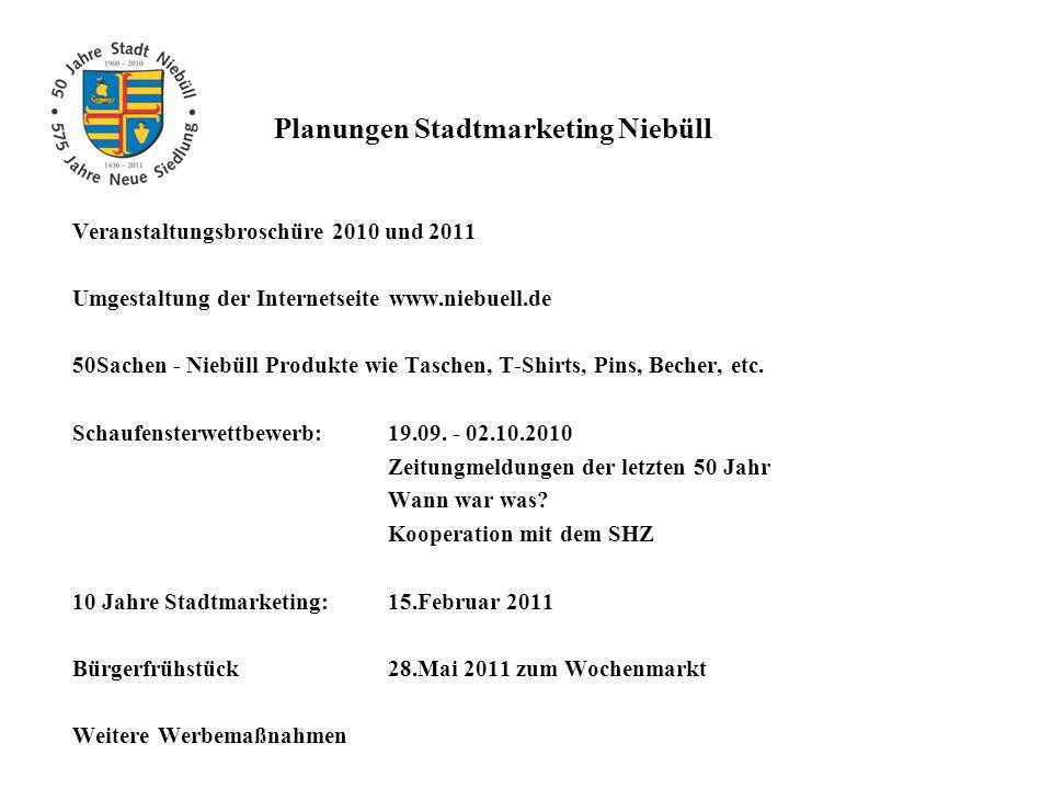 Planungen Stadtmarketing Niebüll Veranstaltungsbroschüre 2010 und 2011 Umgestaltung der Internetseite www.niebuell.de 50Sachen - Niebüll Produkte wie