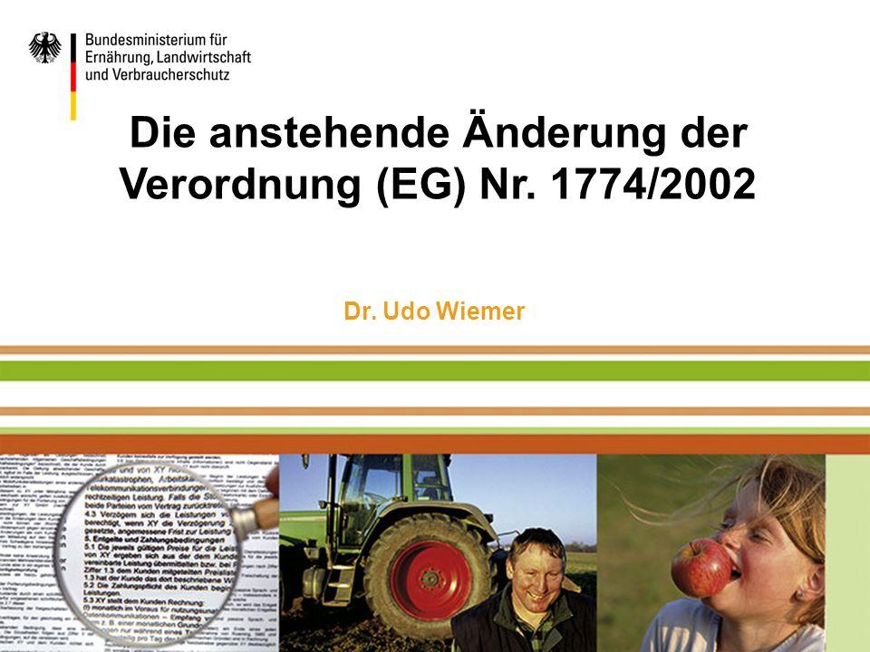 Standbild Die anstehende Änderung der Verordnung (EG) Nr. 1774/2002 Dr. Udo Wiemer