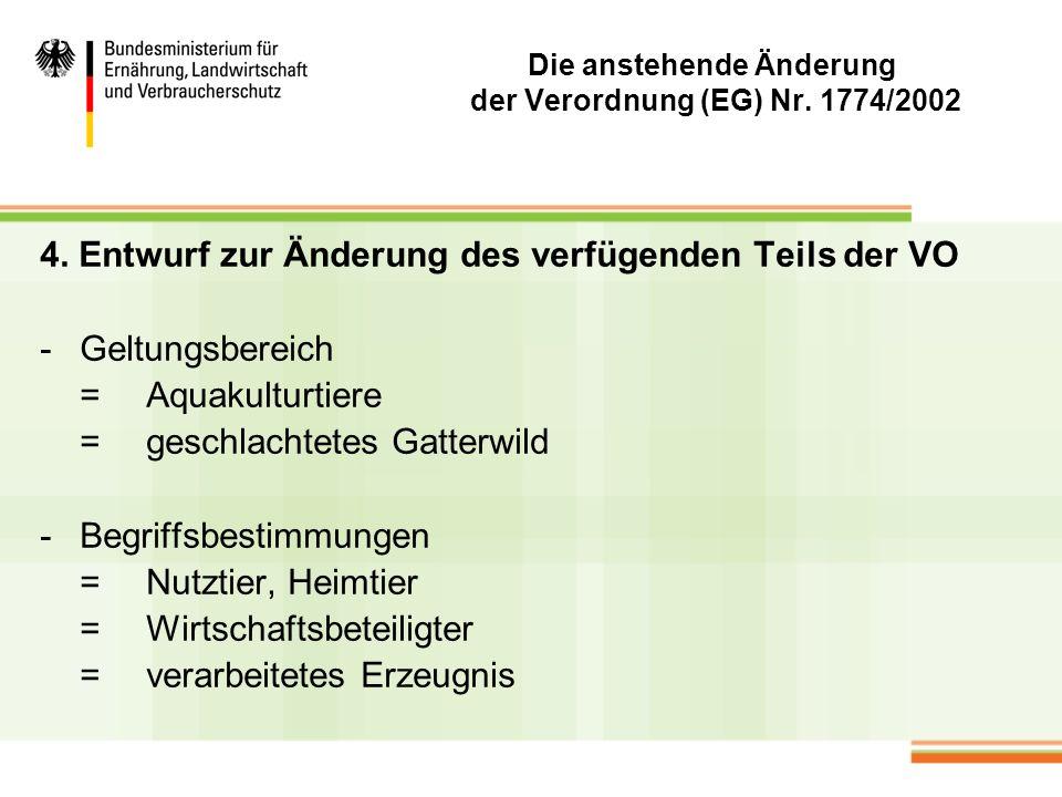 Die anstehende Änderung der Verordnung (EG) Nr. 1774/2002 4. Entwurf zur Änderung des verfügenden Teils der VO -Geltungsbereich =Aquakulturtiere =gesc