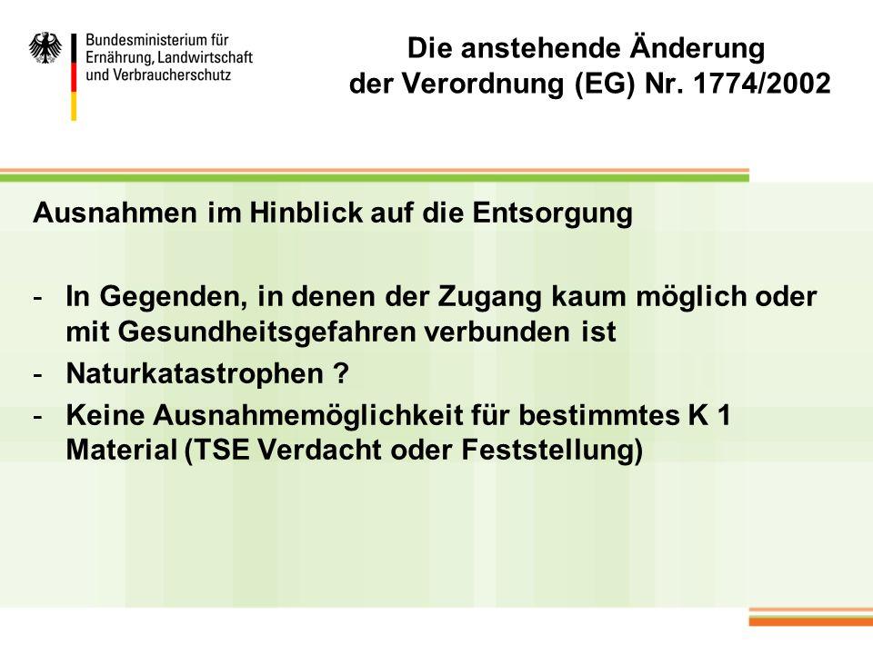 Die anstehende Änderung der Verordnung (EG) Nr. 1774/2002 Ausnahmen im Hinblick auf die Entsorgung -In Gegenden, in denen der Zugang kaum möglich oder