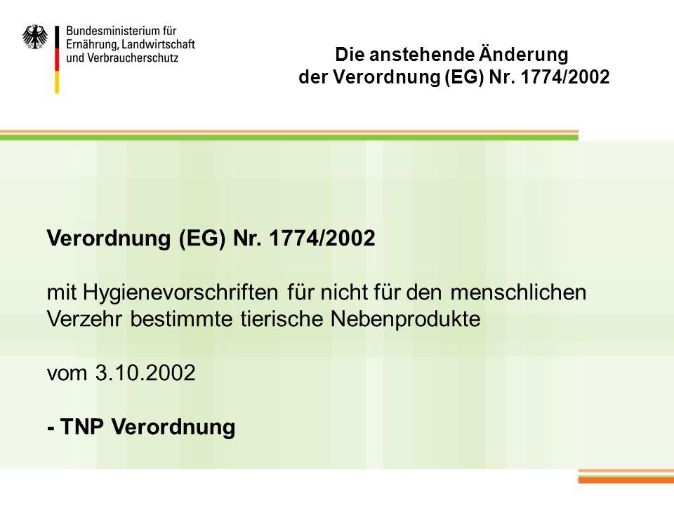 Die anstehende Änderung der Verordnung (EG) Nr. 1774/2002 Verordnung (EG) Nr. 1774/2002 mit Hygienevorschriften für nicht für den menschlichen Verzehr