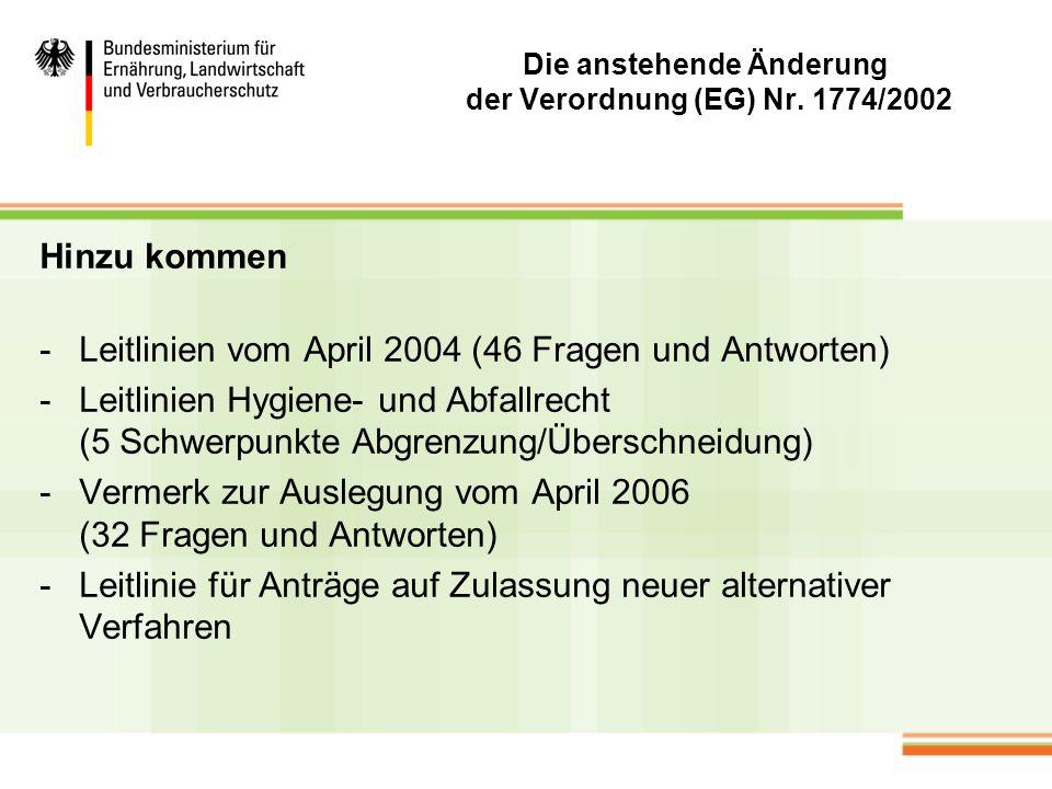 Die anstehende Änderung der Verordnung (EG) Nr. 1774/2002 Hinzu kommen -Leitlinien vom April 2004 (46 Fragen und Antworten) -Leitlinien Hygiene- und A