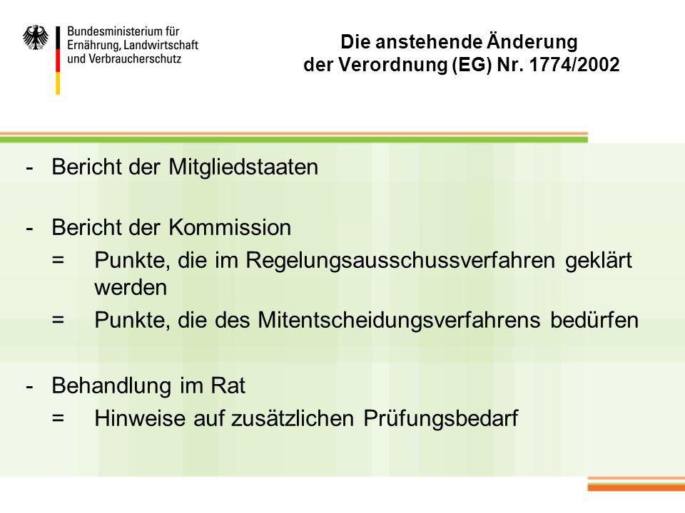 Die anstehende Änderung der Verordnung (EG) Nr. 1774/2002 -Bericht der Mitgliedstaaten -Bericht der Kommission =Punkte, die im Regelungsausschussverfa