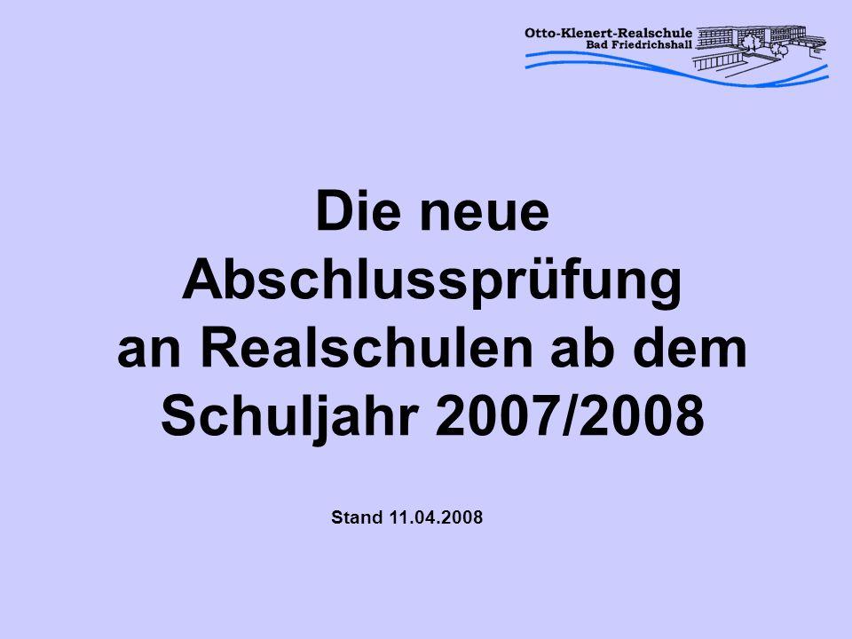 Die neue Abschlussprüfung an Realschulen ab dem Schuljahr 2007/2008 Stand 11.04.2008